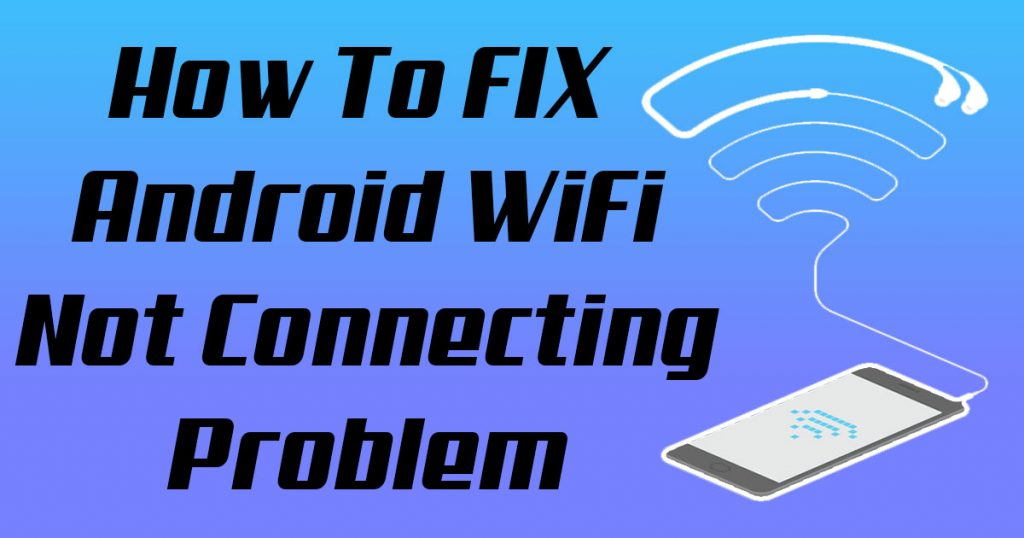 why won't my android phone connect to wifi