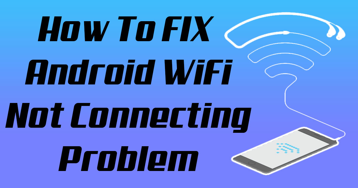 [FIXED] My Phone Won't Connect To Wifi Authentication Problem